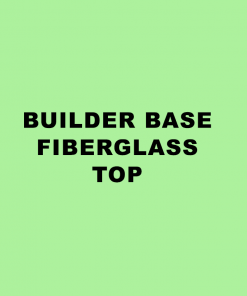 Builder Base Fiberglass Top